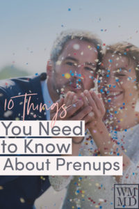 10 Things You Need to Know About Prenups - Wealthy Mom MD