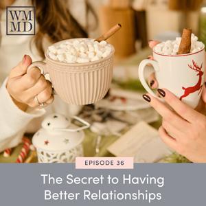 The Secret to Having Better Relationships