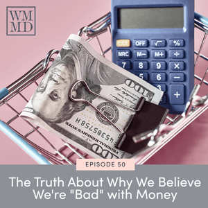 """The Truth About Why We Believe We're """"Bad"""" with Money"""