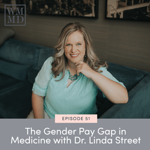The Wealthy Mom MD Pocast with Dr. Bonnie Koo | The Gender Pay Gap in Medicine with Dr. Linda Street