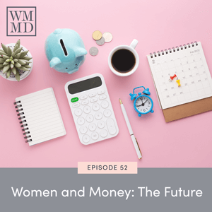 The Wealthy Mom MD Pocast with Dr. Bonnie Koo | Women and Money: The Future