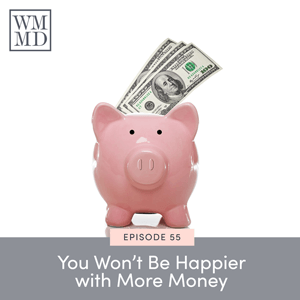 The Wealthy Mom MD Pocast with Dr. Bonnie Koo | You Won't Be Happier with More Money
