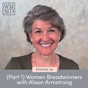 The Wealthy Mom MD Pocast with Dr. Bonnie Koo | (Part 1) Women Breadwinners with Alison Armstrong