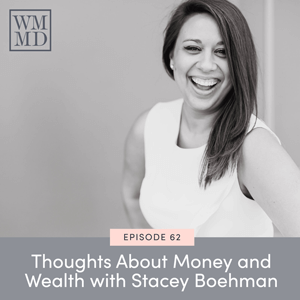 The Wealthy Mom MD Pocast with Dr. Bonnie Koo | Thoughts About Money and Wealth with Stacey Boehman