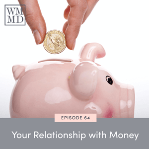 The Wealthy Mom MD Pocast with Dr. Bonnie Koo | Your Relationship with Money