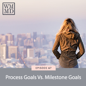 The Wealthy Mom MD Pocast with Dr. Bonnie Koo | Process Goals Vs. Milestone Goals