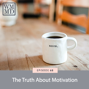The Wealthy Mom MD Pocast with Dr. Bonnie Koo | The Truth About Motivation