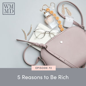 The Wealthy Mom MD Podcast with Dr. Bonnie Koo | 5 Reasons to Be Rich