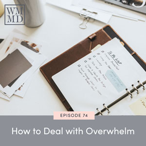 The Wealthy Mom MD Podcast with Dr. Bonnie Koo | How to Deal with Overwhelm