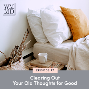The Wealthy Mom MD Podcast with Dr. Bonnie Koo | Clearing Out Your Old Thoughts for Good