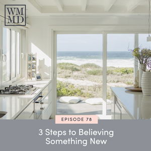 The Wealthy Mom MD Podcast with Dr. Bonnie Koo | 3 Steps to Believing Something New